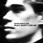 David Westlake - Play Dusty For Me