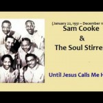 Sam Cooke & The Soul Stirrers - Until Jesus Calls Me Home